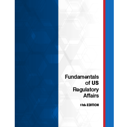 Fundamentals of US Regulatory Affairs, 11th Edition