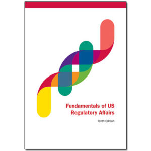 Fundamentals of US Regulatory Affairs 10th Edition