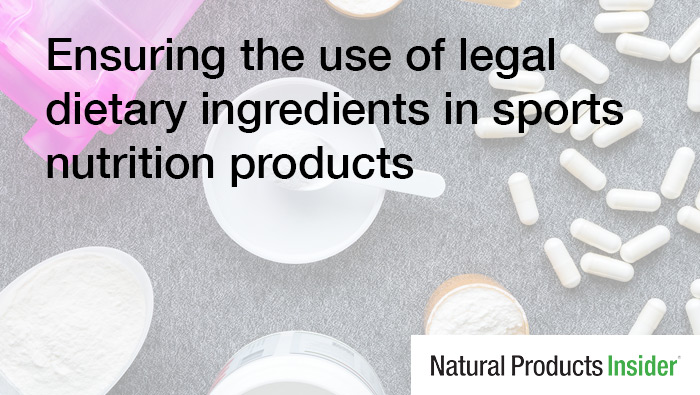 Ensuring the use of legal dietary ingredients in sports nutrition products